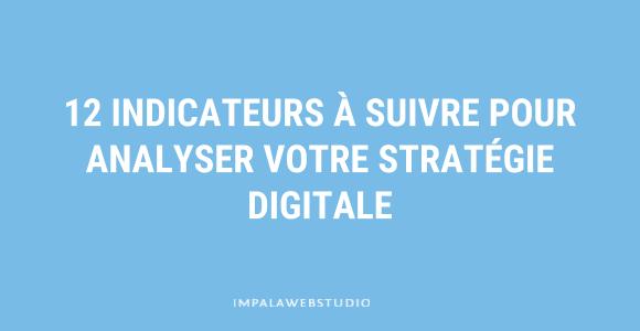 Analyse de stratégie digitale : 12 indicateurs à suivre