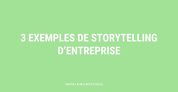 3 exemples de storytelling d'entreprise