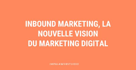 Inbound Marketing, la nouvelle vision du marketing digital en France