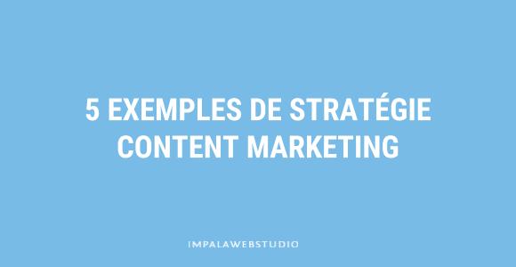 5 exemples de stratégie Content Marketing réussies