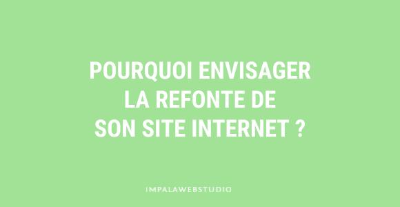 Pourquoi envisager la refonte de son site Internet ?