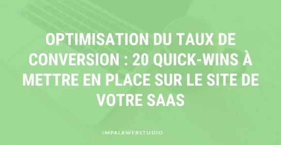 SaaS et Optimisation du taux de conversion : 20 quick-wins à mettre en place sans attendre sur votre site web