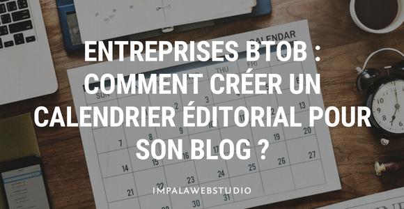 Entreprises BtoB : comment créer un calendrier éditorial pour son blog ?