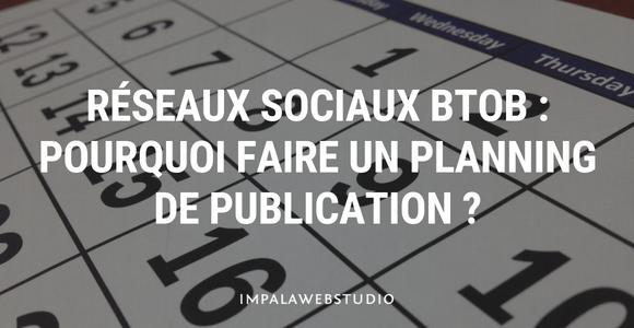 Réseaux sociaux BtoB : pourquoi faire un planning de publication ?