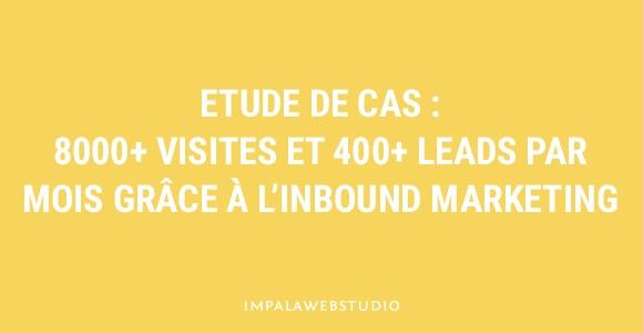 Etude de cas : 8000+ visites et 400+ leads par mois grâce à l'Inbound Marketing