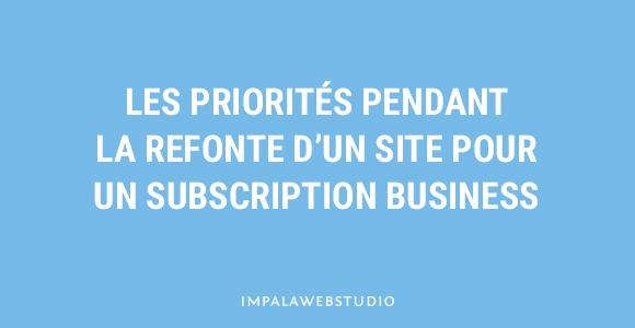 Les priorités pendant la refonte d'un site pour un Subscription Business