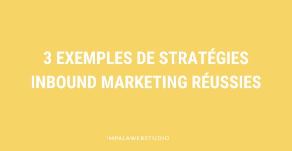 3 exemples Inbound Marketing pour développer son entreprise