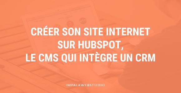 Créer son site internet sur Hubspot, le CMS qui intègre un CRM