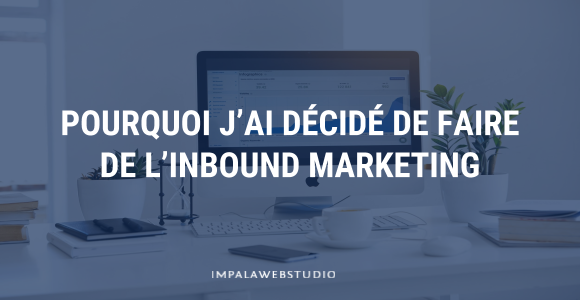 Pourquoi j'ai décidé de faire de l'Inbound Marketing