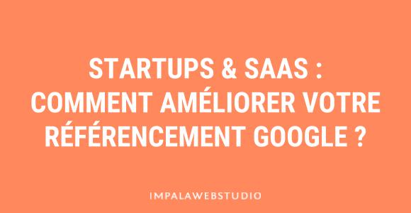 Startups & SaaS : comment améliorer son référencement Google ?