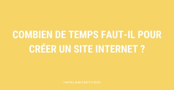 Combien de temps faut-il pour créer un site Internet ?