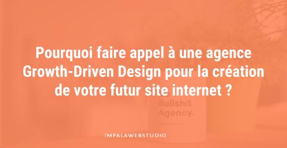Pourquoi faire appel à une agence Growth-Driven Design pour la création de votre futur site internet ?