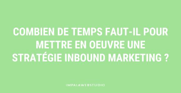 Combien de temps faut-il pour mettre en oeuvre une stratégie inbound marketing ?