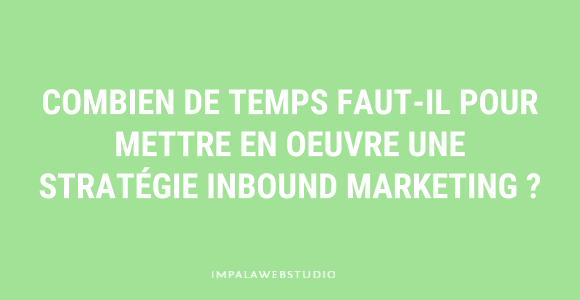 Quelle est la durée d'une stratégie inbound marketing ?